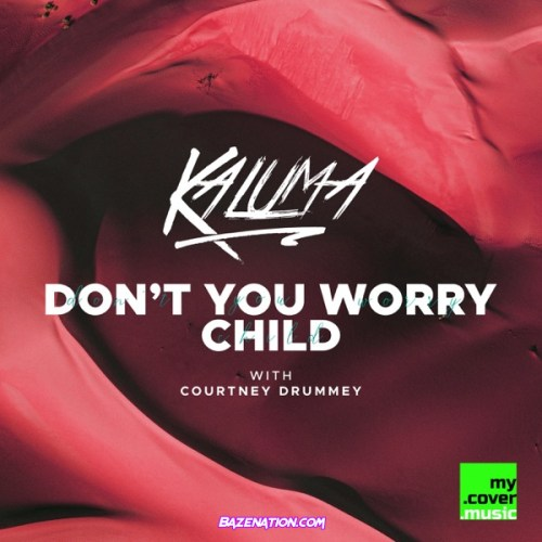 KALUMA & Courtney Drummey – Don't You Worry Child Mp3 Download