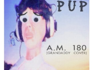 PUP - A.M. 180 (Grandaddy Cover) Mp3 Download