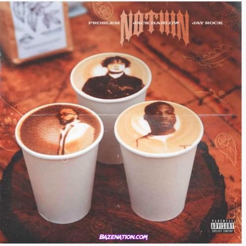 Problem - Nothin' Ft. Jay Rock & Jack Harlow Mp3 Download