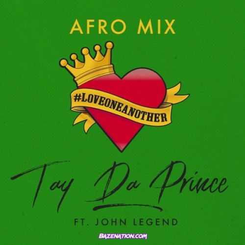 Tay Da Prince - Love One Another [Afro Mix] ft. John Legend Mp3 Download