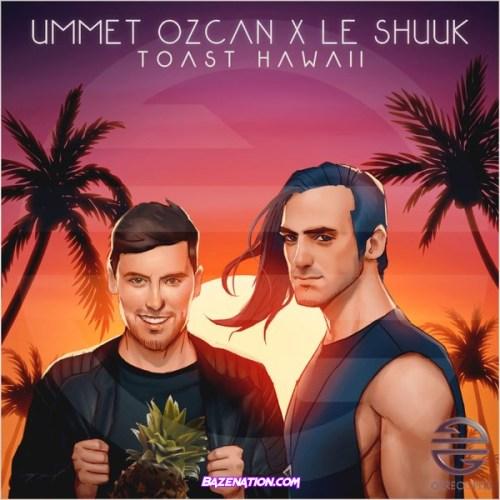 Ummet Ozcan & le Shuuk – Toast Hawaii Mp3 Download