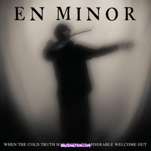 DOWNLOAD ALBUM: En Minor – When the Cold Truth Has Worn It's Miserable Welcome Out [Zip Tracklist]