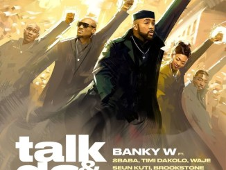Banky W – Talk And Do ft. 2Baba, Timi Dakolo, Waje, Seun Kuti, Brookstone & LCGC Mp3 Download