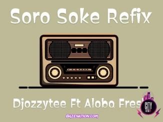 DJ Ozzytee - Soro Soke (Refix) ft. Aloba Fresh Mp3 Download