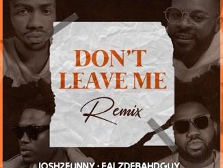 Josh2funny ft. Falz, Vector, Magnito – Don't Leave Me (Remix) Mp3 Download