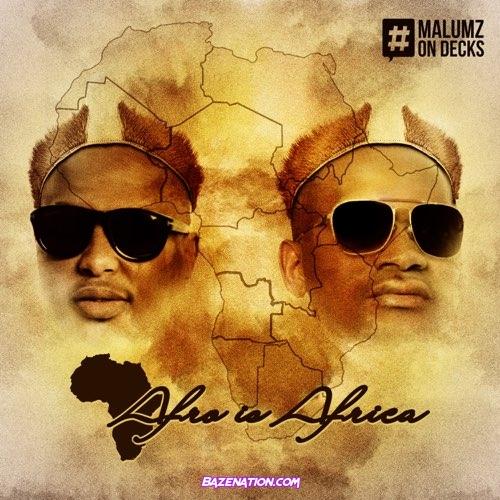DOWNLOAD EP: Malumz on Decks - Afro Is Africa [Zip File]