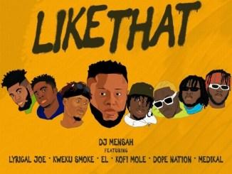DJ Mensah - Like That ft. Kweku Smoke, Lyrical Joe, DopeNation, Kofi Mole, Medikal & E.L Mp3 Download