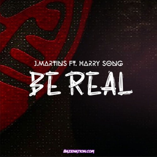 J. Martins – Be Real ft. Harrysong Mp3 Download