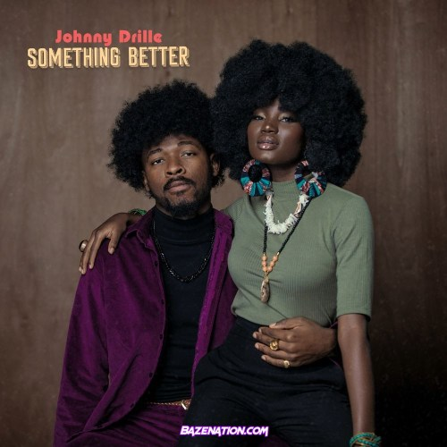 Johnny Drille - Something Better Mp3 Download