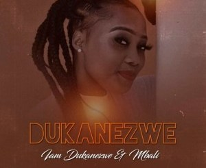 Dukanezwe – I Am Dukanezwe ft. Afro Brotherz Mp3 Download