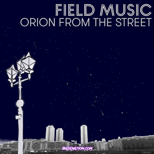Field Music – Orion From The Street Mp3 Download