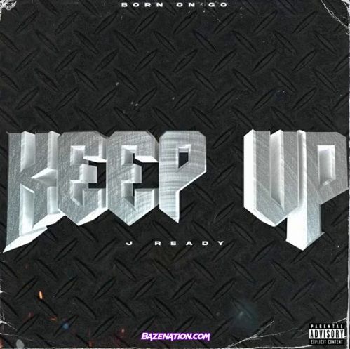 J Ready - Keep Up Mp3 Download