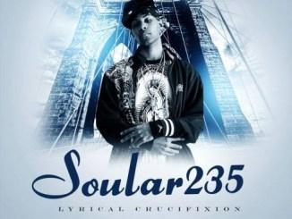 DOWNLOAD ALBUM: Soular235 - Lyrical Crucifixion Part 2 [Zip File]