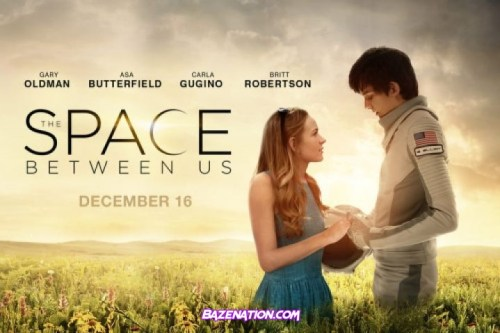 DOWNLOAD Movie: The Space Between Us (2017)