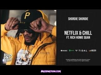 Shordie Shordie - Netflix & Chill Ft. Rich Homie Quan Mp3 Download