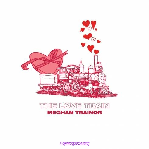 DOWNLOAD EP: Meghan Trainor - The Love Train (New Edition) [Zip File]