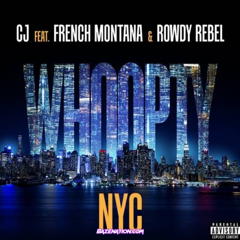 CJ - Whoopty NYC (feat. French Montana & Rowdy Rebel) Mp3 Download