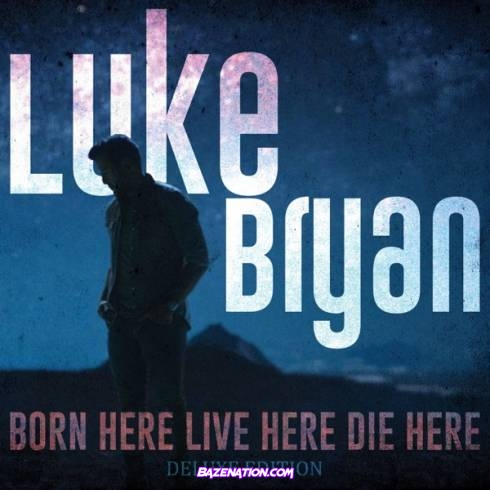 DOWNLOAD ALBUM: Luke Bryan - Born Here Live Here Die Here (Deluxe Edition) [Zip File]