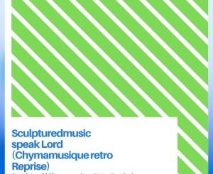 SculpturedMusic - Speak Lord (Chymamusique Retro Reprise) Mp3 Download