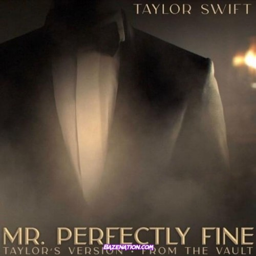 Taylor Swift – Mr. Perfectly Fine (Taylor's Version) (From The Vault) Mp3 Download
