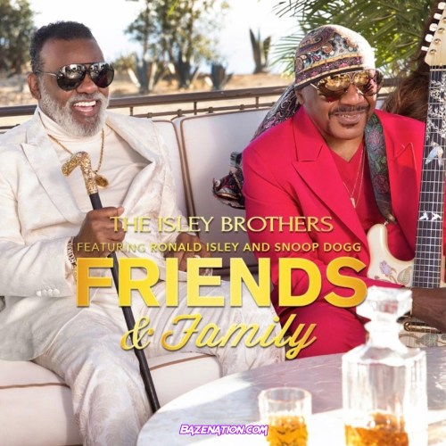 The Isley Brothers - Friends and Family (feat. Ronald Isley & Snoop Dogg) Mp3 Download