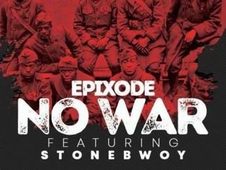 Epixode - No War Ft. Stonebwoy MP3 Download