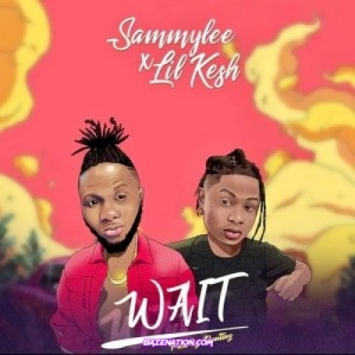 SammyLee - Wait ft. Lil Kesh Mp3 Download