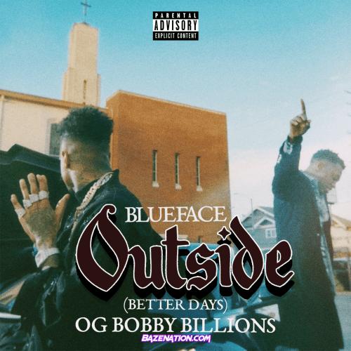 Blueface & OG Bobby Billions - Outside (Better Days) Mp3 Download