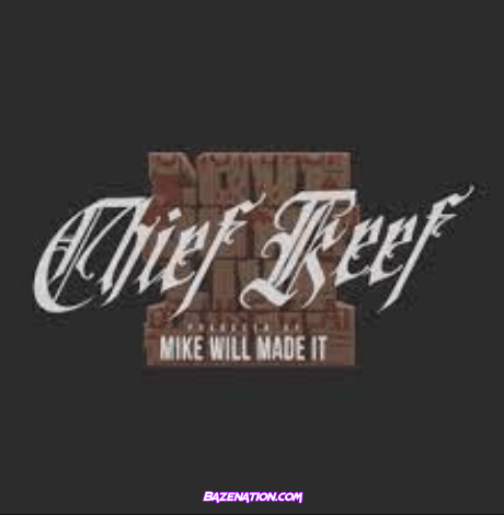 Chief Keef & Mike WiLL Made-It - Love Don't Live Here Mp3 Download