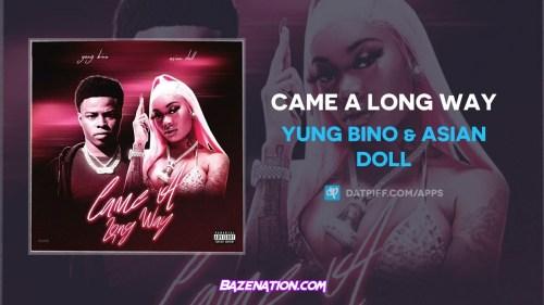 Yung Bino & Asian Doll - Came A Long Way Mp3 Download