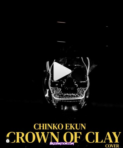 Chinko Ekun – Crown Of Clay (Cover) Mp3 Download