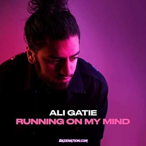 Ali Gatie - Running On My Mind Mp3 Download