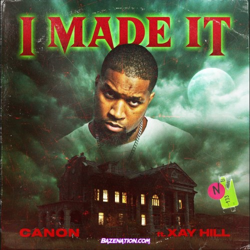 Canon - I Made It (feat. Xay Hill) Mp3 Download