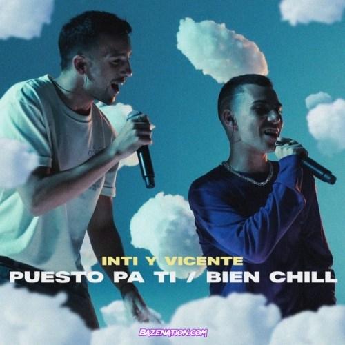 Inti y Vicente – Puesto Pa Ti /Bien Chill (Acústico) Mp3 Download