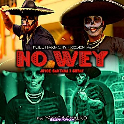 Joyce Santana, Brray, Yannc – No Wey Mp3 Download