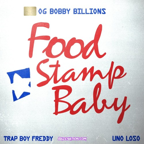 OG Bobby Billions - Food Stamp Baby (feat. Trapboy Freddy & Uno Loso) Mp3 Download