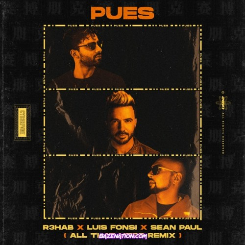 R3HAB, Luis Fonsi, Sean Paul, All That MTRS – Pues (All That MTRS Remix) Mp3 Download