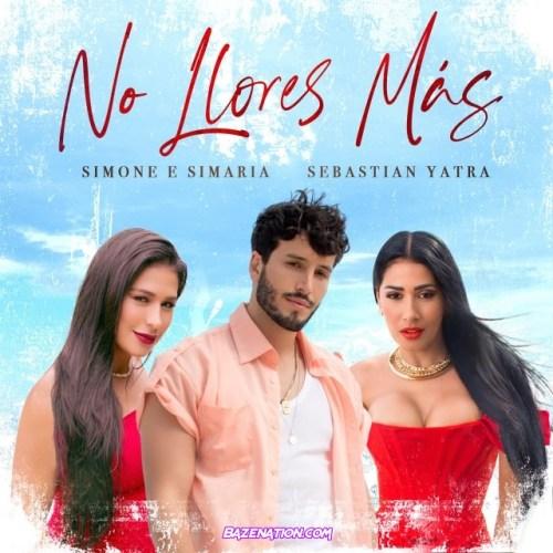 Simone & Simaria, Sebastian Yatra – No Llores Más Mp3 Download