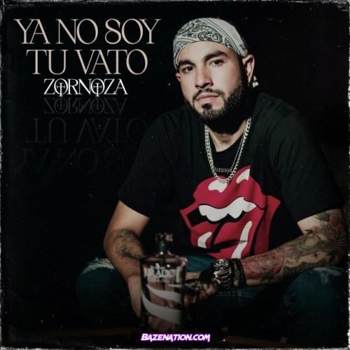 Zornoza – Ya No Soy Tu Vato Mp3 Download