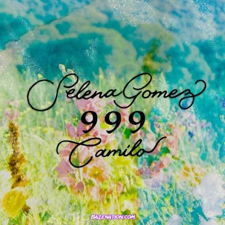 Selena Gomez – 999 (feat. Camilo) Download