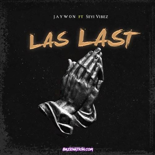 Jaywon - Las Last (feat. Seyi Vibez) Mp3 Download
