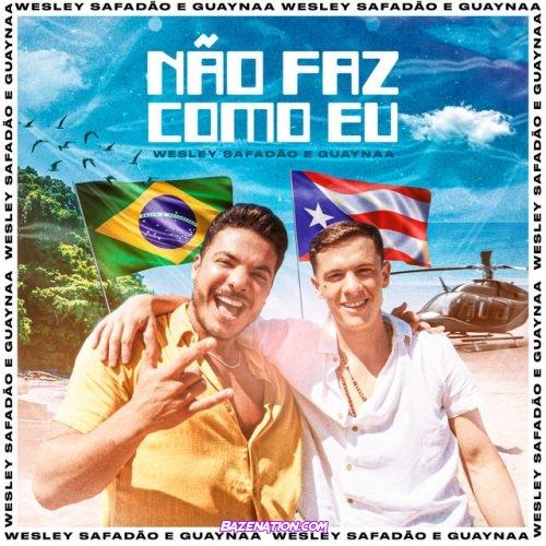 Wesley Safadão – Não Faz Como Eu (feat. Guaynaa) Mp3 Download