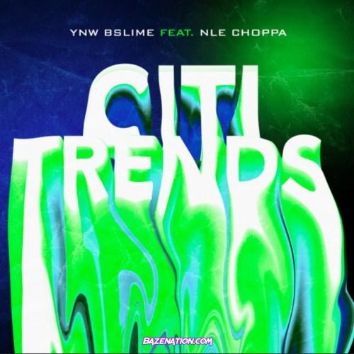 YNW BSlime & NLE Choppa - Citi Trends Mp3 Download