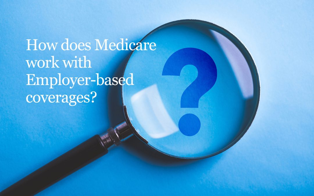 Medicare and Employer Based Coverages