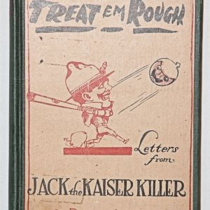 B077. WWI TREAT EM ROUGH LETTERS FROM JACK THE KAISER KILLER BOOK