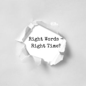 Right Words – Right Time?