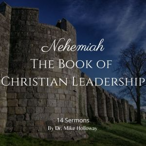 Nehemiah – The Book of Christian Leadership