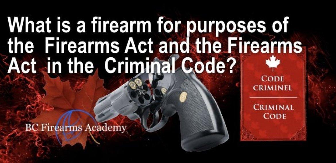 What is a firearm for purposes of the Firearms Act and the Firearms Act in the Criminal Code in Canada?