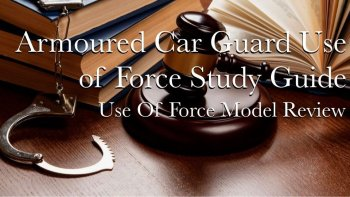 Armoured Car Guard Use of Force Study Guide