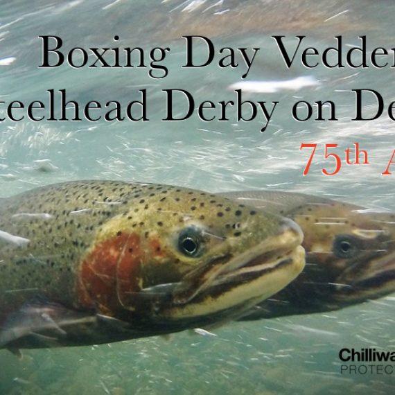 75th Annual Boxing Day Vedder River Steelhead Derby on Dec. 26th